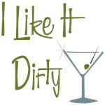 I Like It Dirty Martini T-shirt