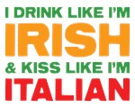 I Drink Like I'm Irish Kiss Like I'm Italian Shirt