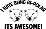 I HATE BEING BI-POLAR / ITS SO AWESOME!