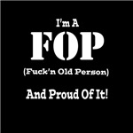 I'm a FOP( Fuck'n Old Person)