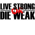 live strong or die weak