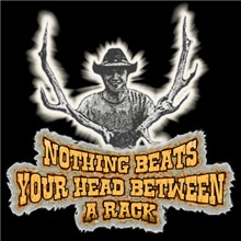 Nothing beats your head between a rack! thats righ