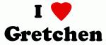 I Love Gretchen