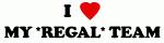 I Love MY *REGAL* TEAM