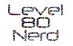 Level 80 Nerd