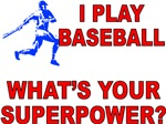 I PLAY BASEBALL WHATS YOUR SUPERPOWER?