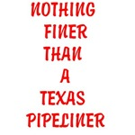 NOTHING FINER THAN A TEXAS PIPELINER