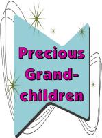 PRECIOUS GRANDCHILDREN