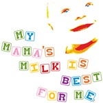 Mama's Milk Is Best For Me
