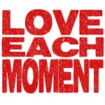 Love Each Moment
