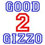 GOOD 2 GIZZO