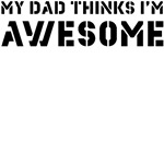 My Dad Thinks I'm Awesome