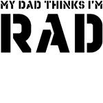 My Dad Thinks I'm Rad