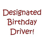 Designated Birthday Driver!