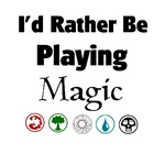 I'd Rather Be Playing Magic