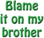 Blame it on my brother