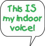 This IS my indoor voice!