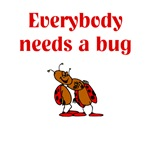 Everybody Needs A Bug
