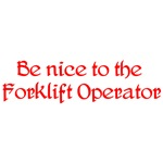 Be Nice To The Forklift Operator
