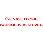 Be Nice To The School Bus Driver