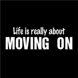 Life is really about moving on