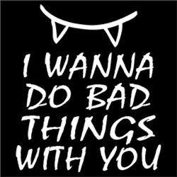 I Wanna Do Bad Things With You #