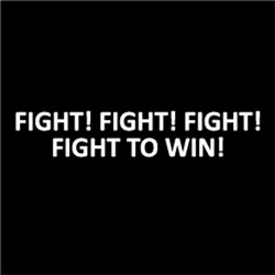FIGHT! FIGHT TO WIN!