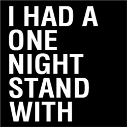 I Had A One Night Stand With