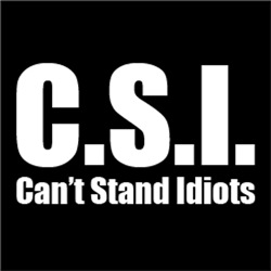 CSI Can't Stand Idiots