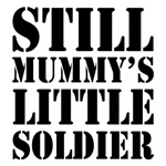 Still Mummy's Little Soldier