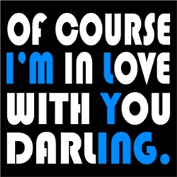 Of Course I'm In Love With You Darling