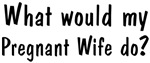 What would <strong>Pregnant</strong> <strong>Wife</strong> do