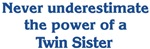 Twin <strong>Sister</strong> Power