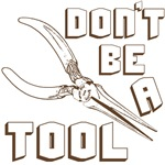 DON'T BE A TOOL