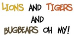 Lions and Tigers and Bugbears Oh MY!