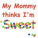 My Mommy Thinks I'm Sweet