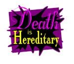 Death Is Hereditary