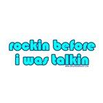 Rockin Before I Was Talkin