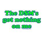 The DSM's Got Nothing On Me