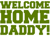 Welcome Home Daddy! (Green)