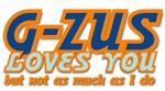 G-ZUS LOVES YOU