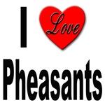 I Love Pheasants