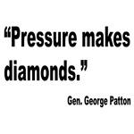 Patton Pressure Makes Diamonds Quote