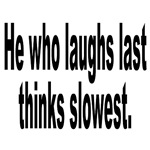 He Who Laughs Last Humor
