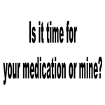 Your Medication or Mine Humor