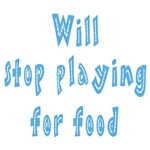 Will Stop Playing For Food