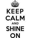 KEEP CALM AND SHINE ON