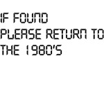 if found please return to the 1980s