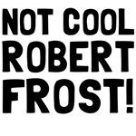 not cool robert frost
