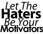 Let The Haters Be Your Motivators